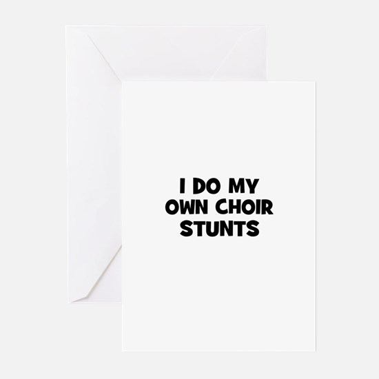 I Do My Own Choir Stunts Greeting Cards (Pk of 10)