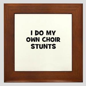 I Do My Own Choir Stunts Framed Tile