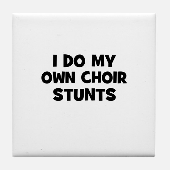I Do My Own Choir Stunts Tile Coaster