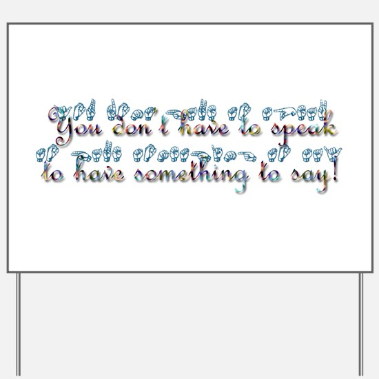 You don't have to speak...teal Yard Sign