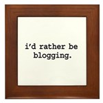 i'd rather be blogging. Framed Tile