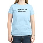 i'd rather be blogging. Women's Light T-Shirt