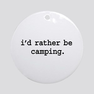 i'd rather be camping. Ornament (Round)
