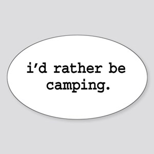 i'd rather be camping. Oval Sticker