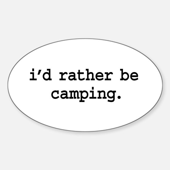 i'd rather be camping. Oval Stickers
