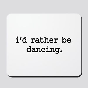 i'd rather be dancing. Mousepad