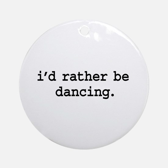 i'd rather be dancing. Ornament (Round)