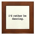 i'd rather be dancing. Framed Tile
