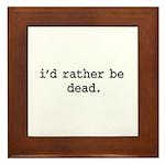 i'd rather be dead. Framed Tile