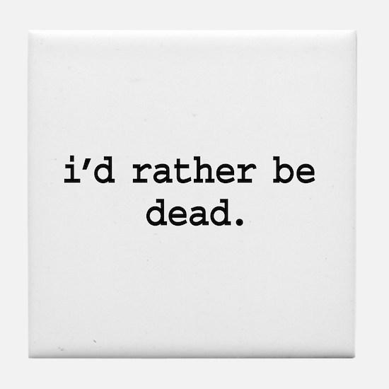 i'd rather be dead. Tile Coaster