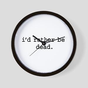 i'd rather be dead. Wall Clock