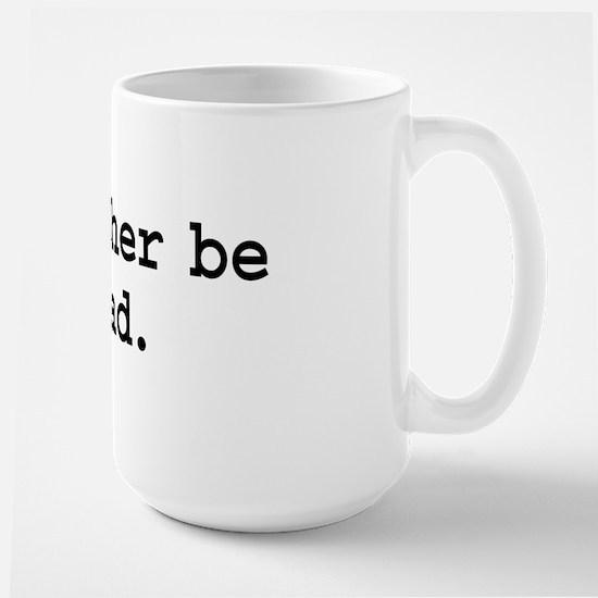 i'd rather be dead. Large Mug