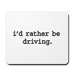 i'd rather be driving. Mousepad