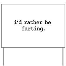 i'd rather be farting. Yard Sign