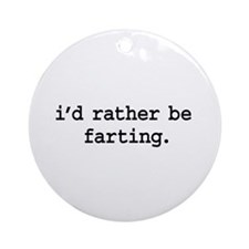 i'd rather be farting. Ornament (Round)