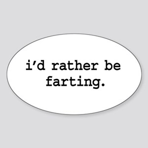 i'd rather be farting. Oval Sticker