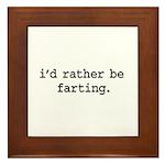 i'd rather be farting. Framed Tile