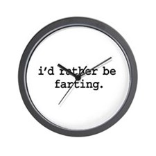 i'd rather be farting. Wall Clock