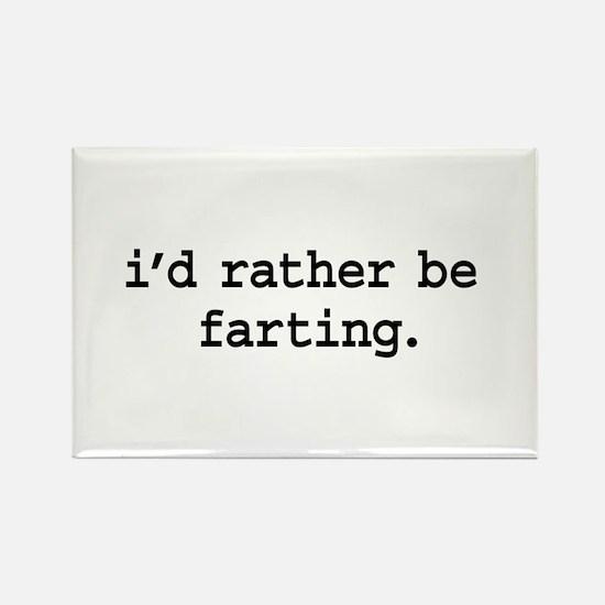 i'd rather be farting. Rectangle Magnet