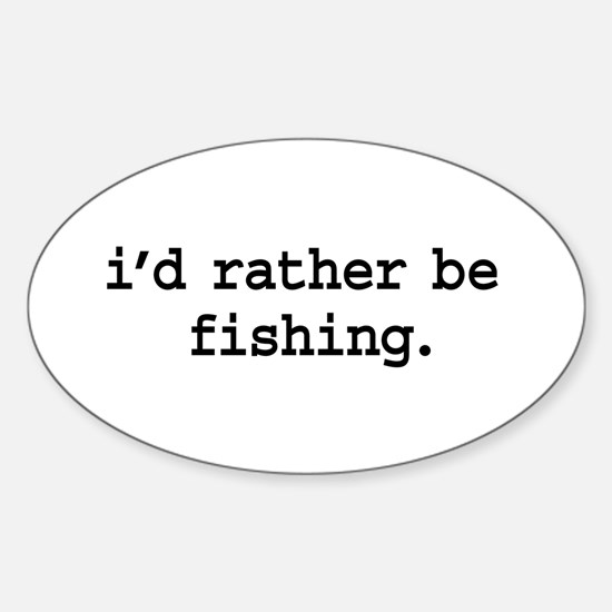 i'd rather be fishing. Oval Decal