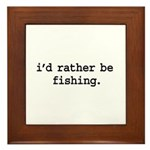 i'd rather be fishing. Framed Tile