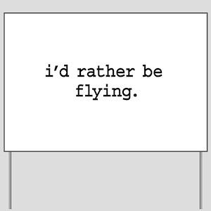 i'd rather be flying. Yard Sign