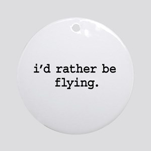 i'd rather be flying. Ornament (Round)