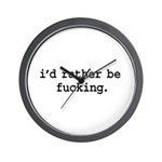 i'd rather be fucking. Wall Clock