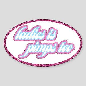 Ladies Is Pimps Too (glitter) Oval Sticker