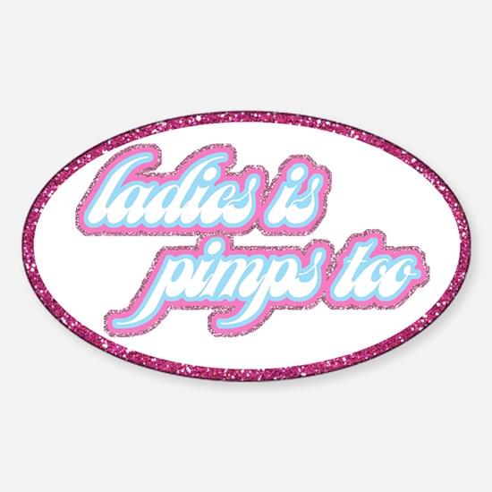 Ladies Is Pimps Too (glitter) Oval Decal