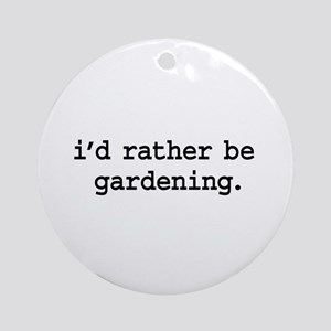 i'd rather be gardening. Ornament (Round)