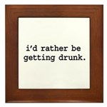 i'd rather be getting drunk. Framed Tile