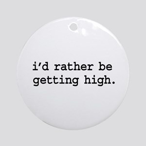 i'd rather be getting high. Ornament (Round)