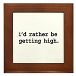 i'd rather be getting high. Framed Tile