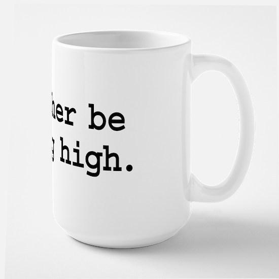i'd rather be getting high. Large Mug