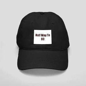 Half Way To 80 Black Cap
