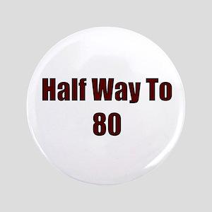"Half Way To 80 3.5"" Button"