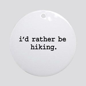 i'd rather be hiking. Ornament (Round)