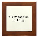 i'd rather be hiking. Framed Tile