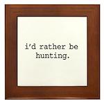 i'd rather be hunting. Framed Tile