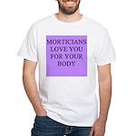 mortician gifts t-shirts White T-Shirt