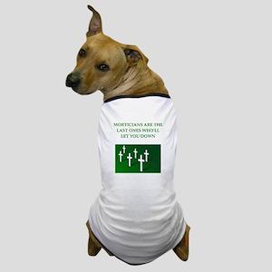 mortician gifts t-shirts Dog T-Shirt