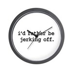i'd rather be jerking off. Wall Clock