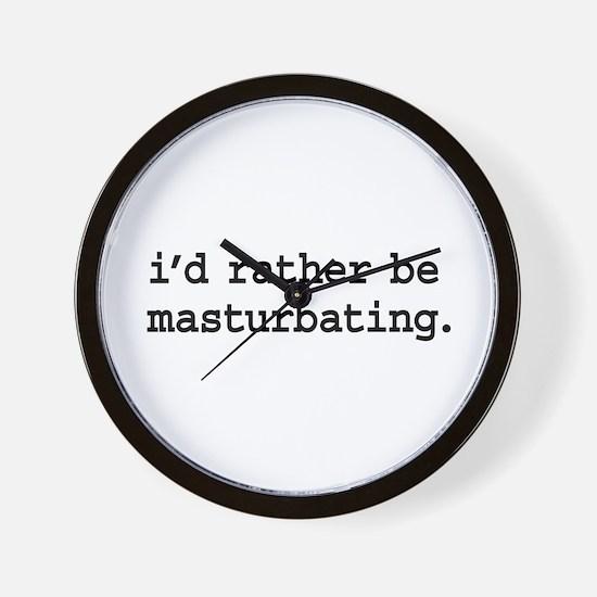 i'd rather be masturbating. Wall Clock