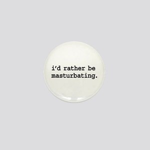 i'd rather be masturbating. Mini Button