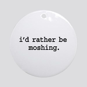 i'd rather be moshing. Ornament (Round)