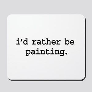 i'd rather be painting. Mousepad