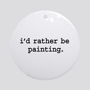 i'd rather be painting. Ornament (Round)