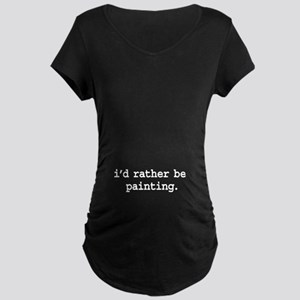 i'd rather be painting. Maternity Dark T-Shirt