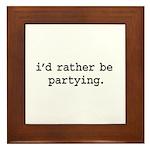 i'd rather be partying. Framed Tile